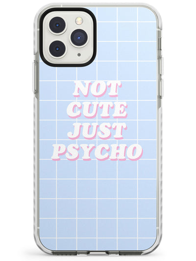 Grid Patterns Not Cute Just Psycho Impact Phone Case for iPhone 11 Pro Max