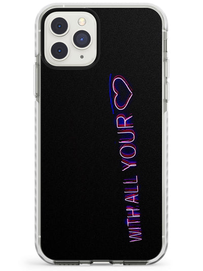 With All Your Heart Neon Sign Impact Phone Case for iPhone 11 Pro Max