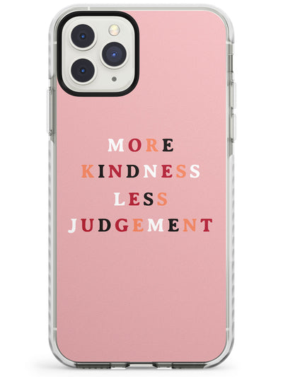 More Kindness, Less Judgement Impact Phone Case for iPhone 11 Pro Max