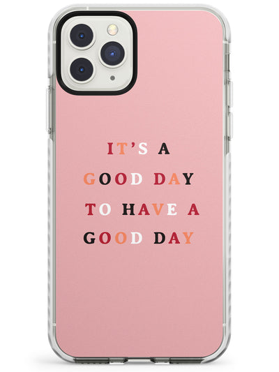 It's a good day to have a good day Impact Phone Case for iPhone 11 Pro Max