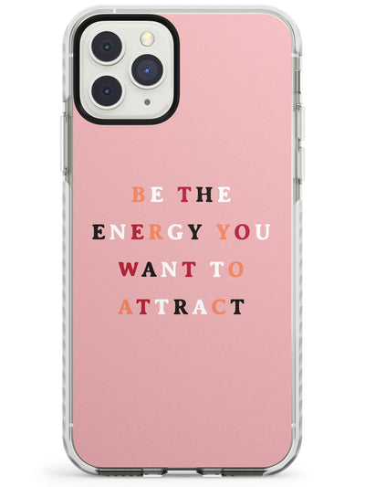Be the Energy you want to attract Impact Phone Case for iPhone 11 Pro Max