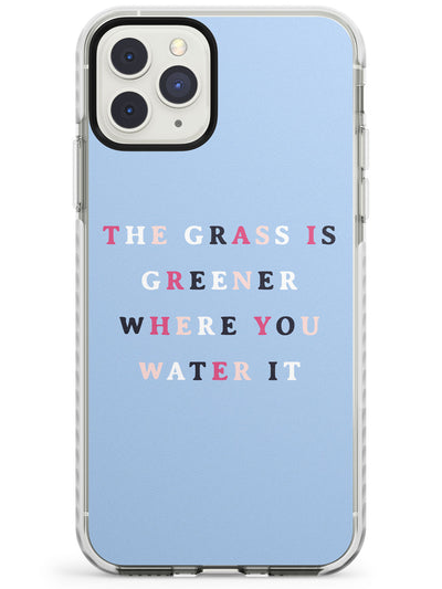The grass is greener where you water it Impact Phone Case for iPhone 11 Pro Max