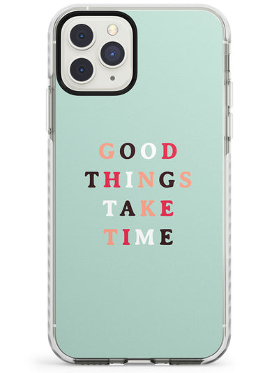 Good things take time Impact Phone Case for iPhone 11 Pro Max
