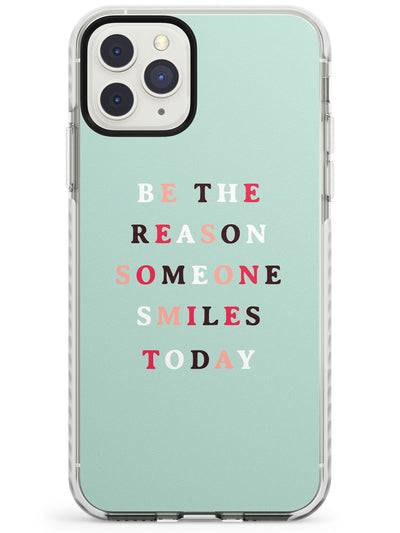 Be the reason someone smiles Impact Phone Case for iPhone 11 Pro Max