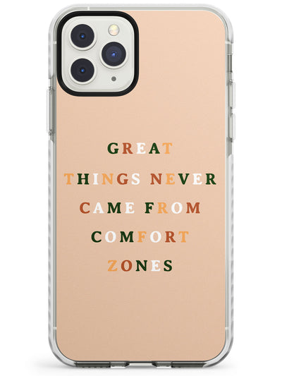 Great things never came from comfort zones Impact Phone Case for iPhone 11 Pro Max