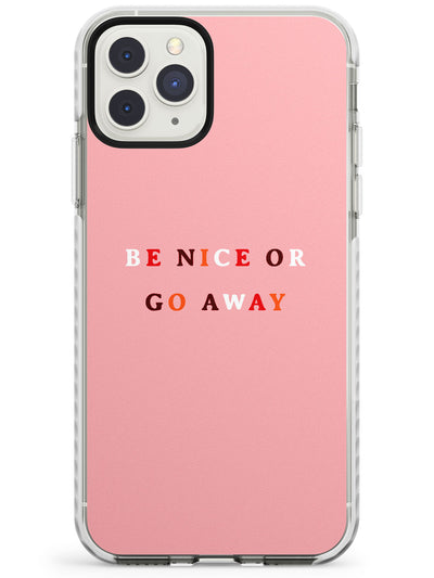 Be nice or go away Impact Phone Case for iPhone 11 Pro Max