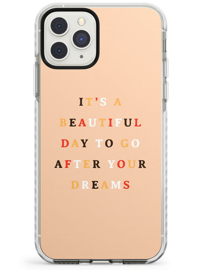 It's a beautiful day to go after your dreams Impact Phone Case for iPhone 11 Pro Max