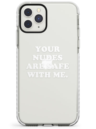 Your nudes are safe with me... WHITE Impact Phone Case for iPhone 11 Pro Max