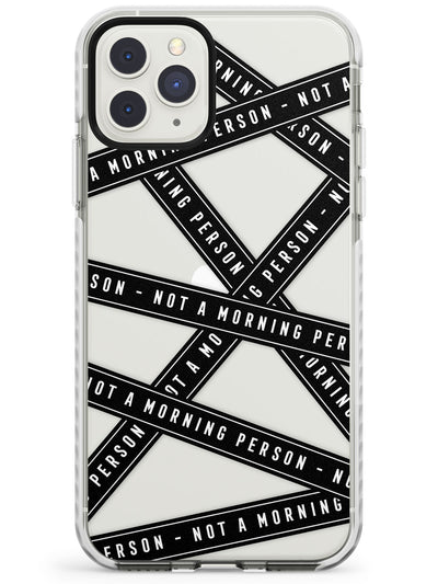 Caution Tape (Clear) Not a Morning Person Impact Phone Case for iPhone 11 Pro Max