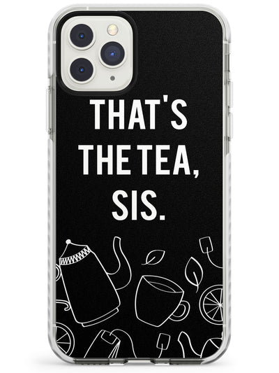 That's the Tea, Sis Impact Phone Case for iPhone 11 Pro Max