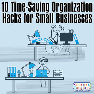 10 Time-Saving Organization Hacks for Small Businesses