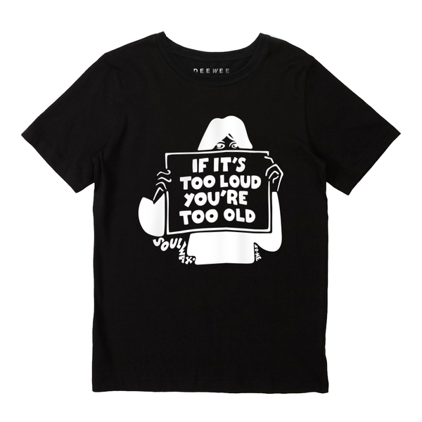 If It's Too Loud You're Too Old - T-Shirt