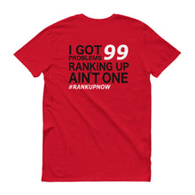 Got 99 Problems Ranking Up Ain't One! ( Back Logo )
