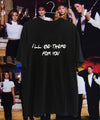 ILL BE THERE FOR YOU POLERA NEGRA