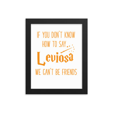 If You Can't Say Leviosa We Can't Be Friends Print