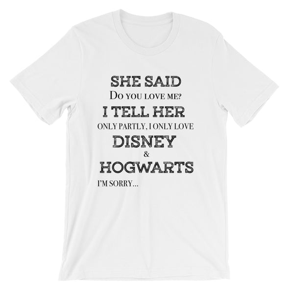 She Said Do You Love Me I Tell Her Only Partly I Only Love Disney and Hogwarts I'm Sorry