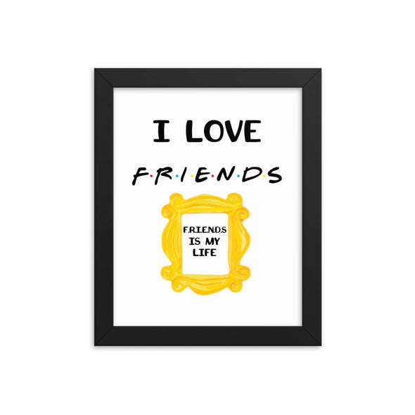 I Love Friends Friends Is My Life Print
