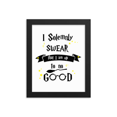 I Solemnly Swear I Am Up To No Good - Print