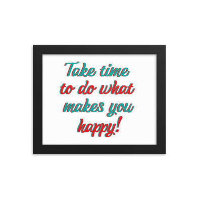 Take Time To Do What Makes You Happy! Print