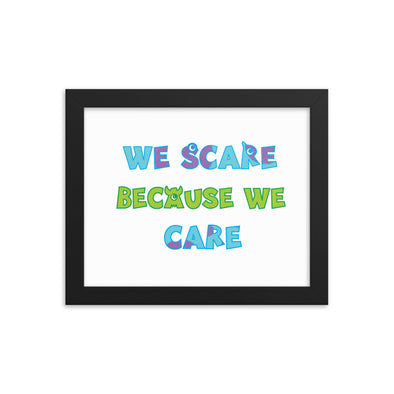 We Scare Because We Care Print