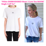 White Embroidered I Love You MAYBE Heart Tee
