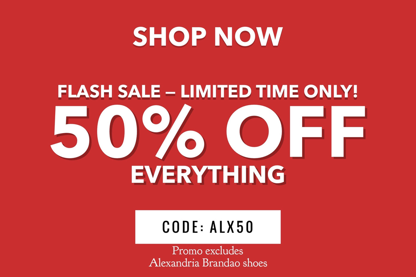 50% OFF EVERYTHING SALE