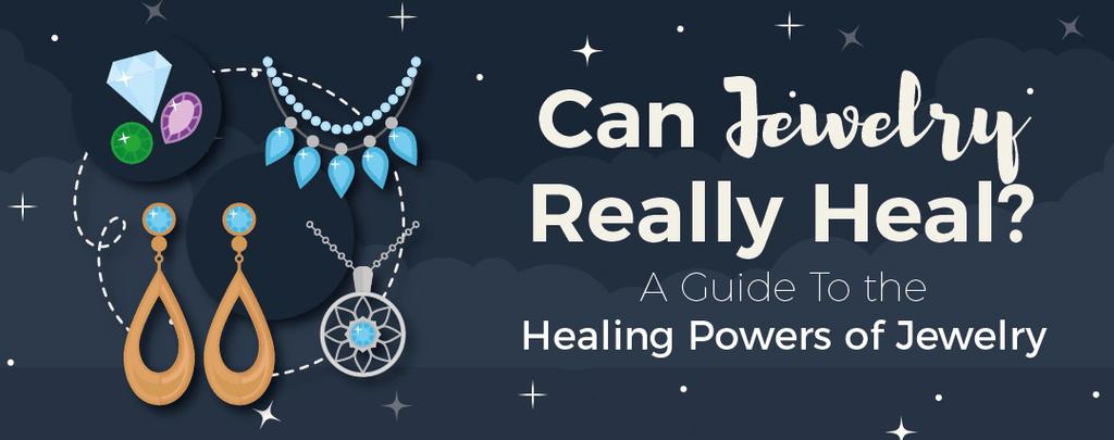 Can Jewelry Really Heal? A Guide To the Healing Powers of Jewelry