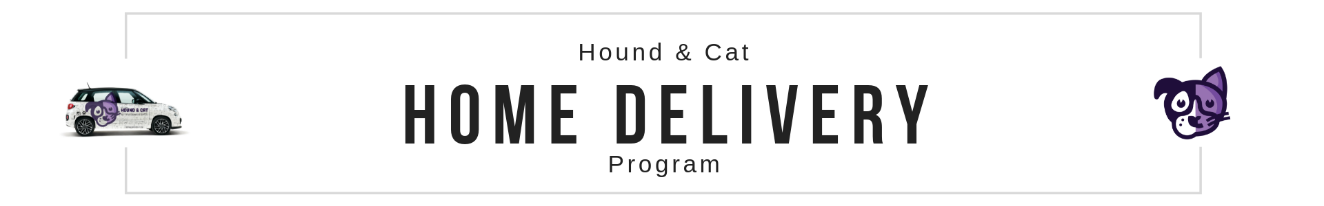 Hound & Cat Home Delivery Program