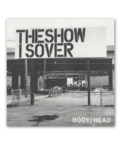 Body-Head The Show is Over 7""