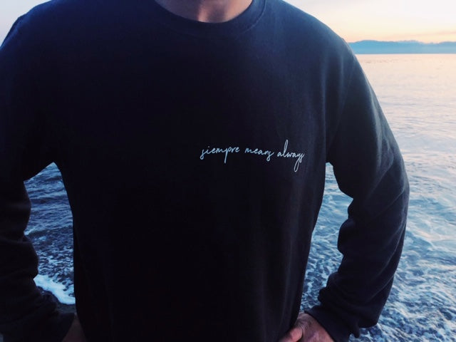 The Siempre Means Always Sweatshirt