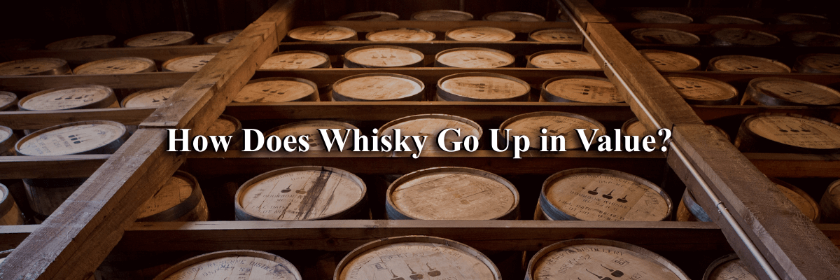 How Does Whisky Go Up in Value?