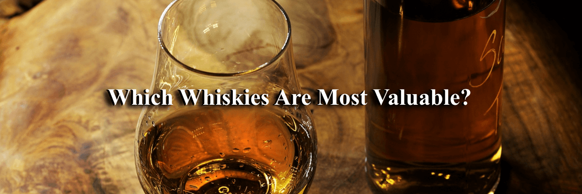 Which Whiskies Are Most Valuable?