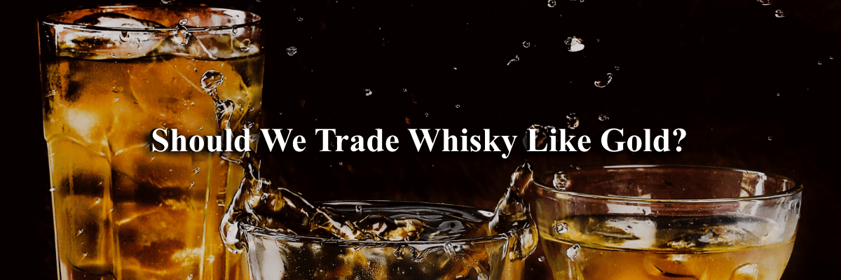 Should We Trade Whisky Like Gold?