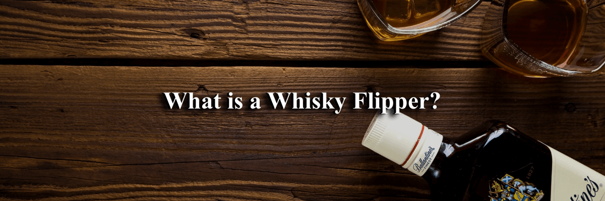 What is a Whisky Flipper?