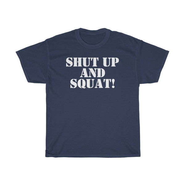 SHUT UP AND SQUAT! Tee