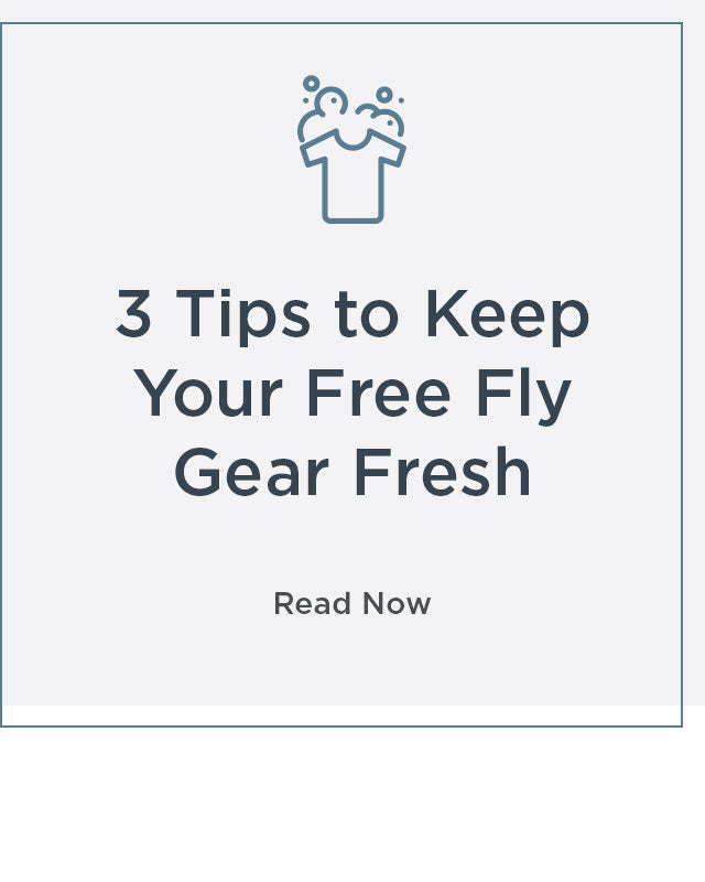 3 Tips to Keep your Free Fly Gear Fresh