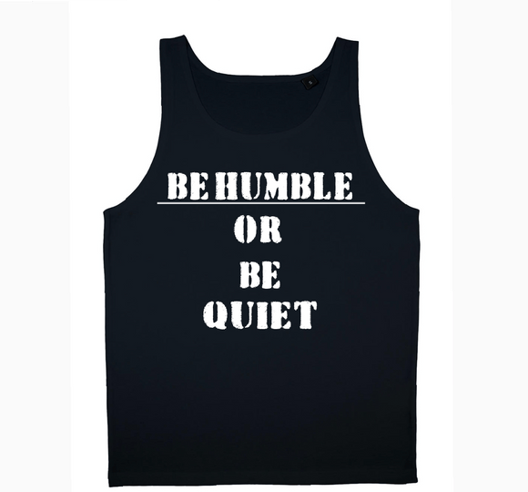 BE HUMBLE OR BE QUIET( BLACK/WHITE) TANK TOP