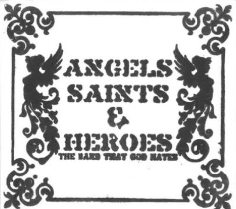 Angels Saints & Heroes - The Band That God Hates