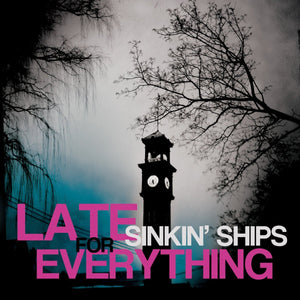 Sinkin' Ships - Late For Everything
