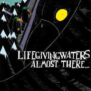 Life Giving Waters - Almost There...