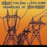 Radon / This Bike is a Pipebomb / Vaginasore jr. / King Friday split 7""