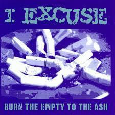 I Excuse - Burn The Empty To The Ash