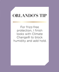 Orlando's Tip: Layer Climate Change® to achieve desired hold without stiffness or crunch.