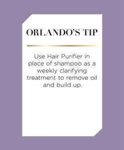 Orlando's Tip: Use Hair Purifier in place of shampoo as a weekly clarifying treatment to remove oil and build up.