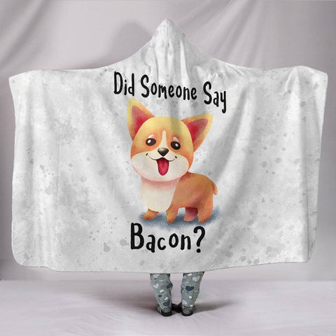Did Someone Say Bacon Corgi Dog Hooded Blanket