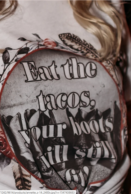 Eat The Tacos Your Boots Will Fit T-Shirt Top