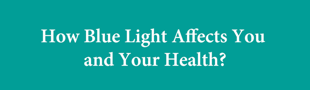 How Blue Light Affects You and Your Health