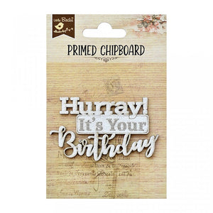 Hurray Its Your Birthday - Chipboard