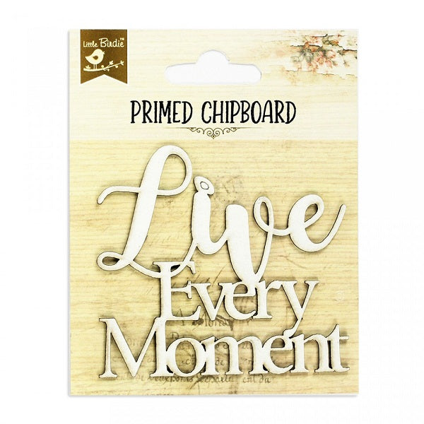Live Every Moment - Chipboard