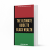 The Ultimate Guide to Black Wealth